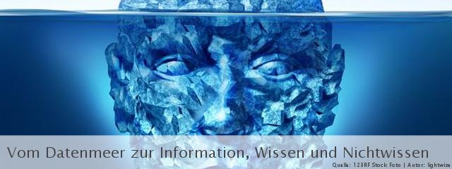 Vom Datenmeer zur Information, Wissen und Nichtwissen